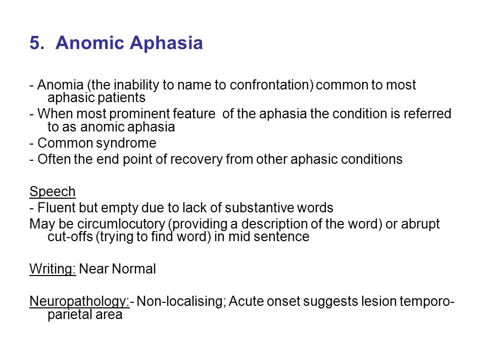 5. Anomic Aphasia - Anomia (the inability to name to confrontation) common to most aphasic patients.