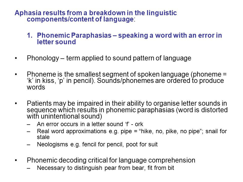 Phonemic Paraphasias – speaking a word with an error in letter sound