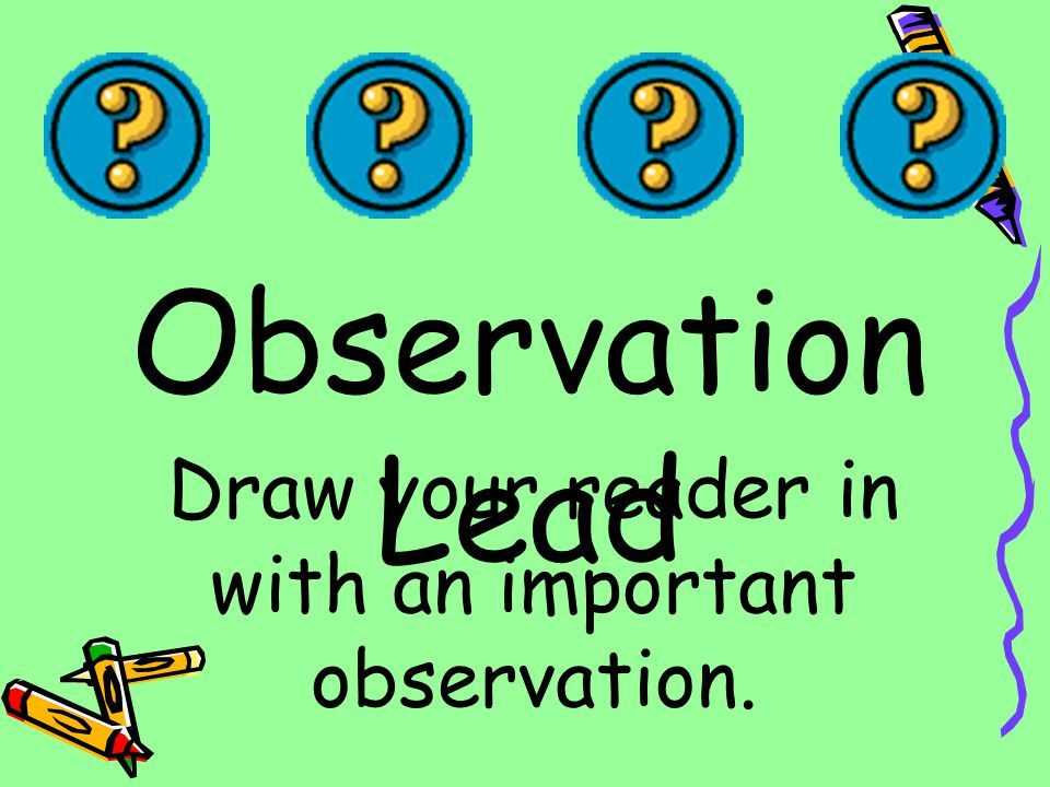 Draw your reader in with an important observation.