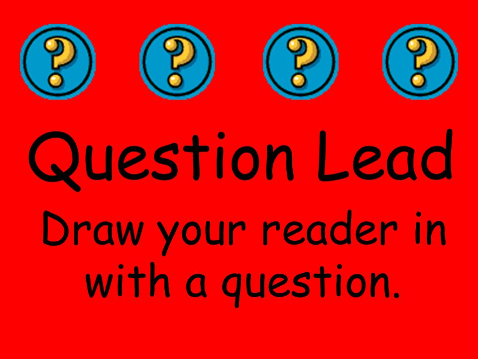 Draw your reader in with a question.