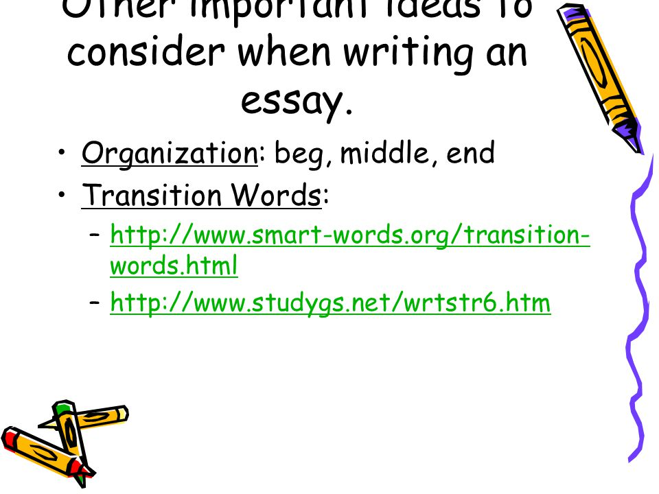 Other important ideas to consider when writing an essay.