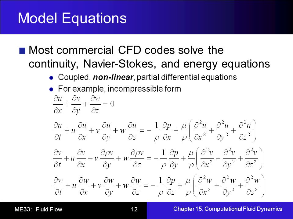 Model Equations Most commercial CFD codes solve the continuity, Navier-Stokes, and energy equations.