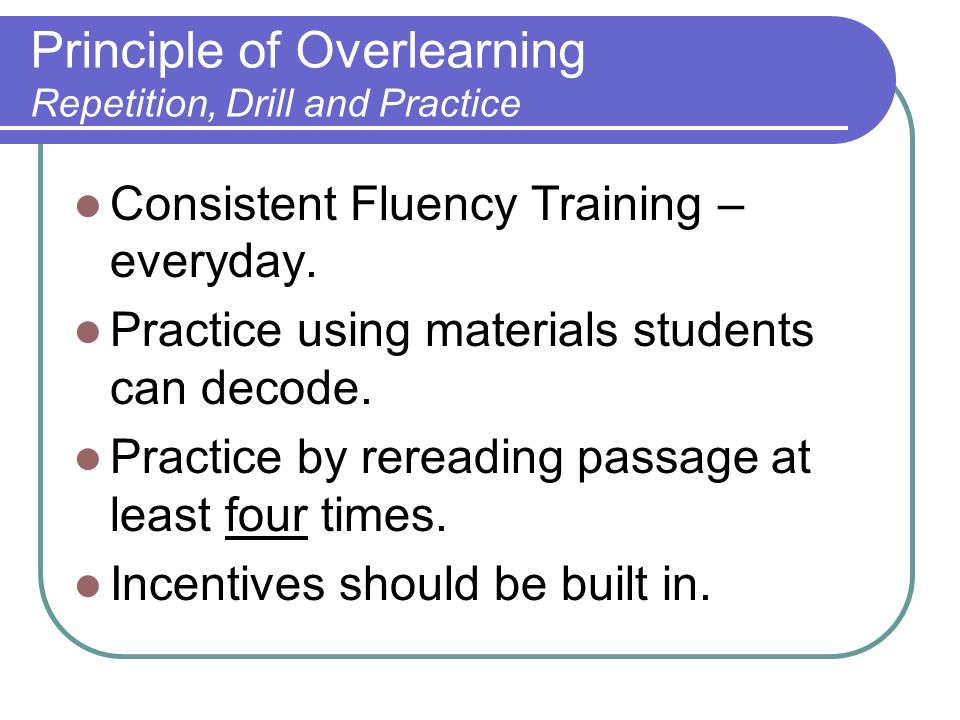 Principle of Overlearning Repetition, Drill and Practice