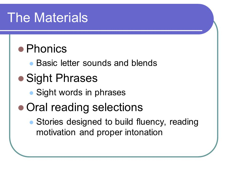 The Materials Phonics Sight Phrases Oral reading selections