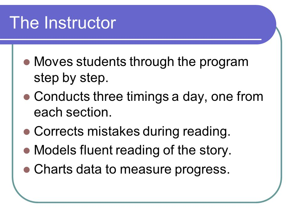 The Instructor Moves students through the program step by step.