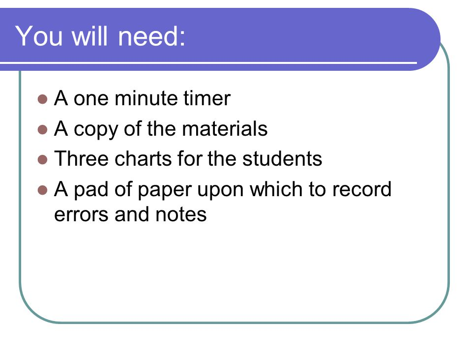 You will need: A one minute timer A copy of the materials