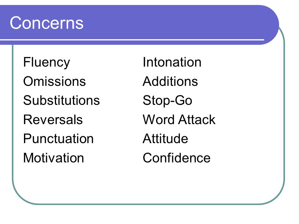 Concerns Fluency Intonation Omissions Additions Substitutions Stop-Go
