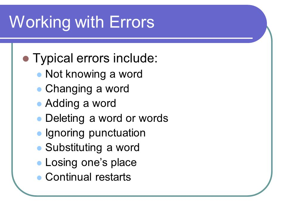 Working with Errors Typical errors include: Not knowing a word