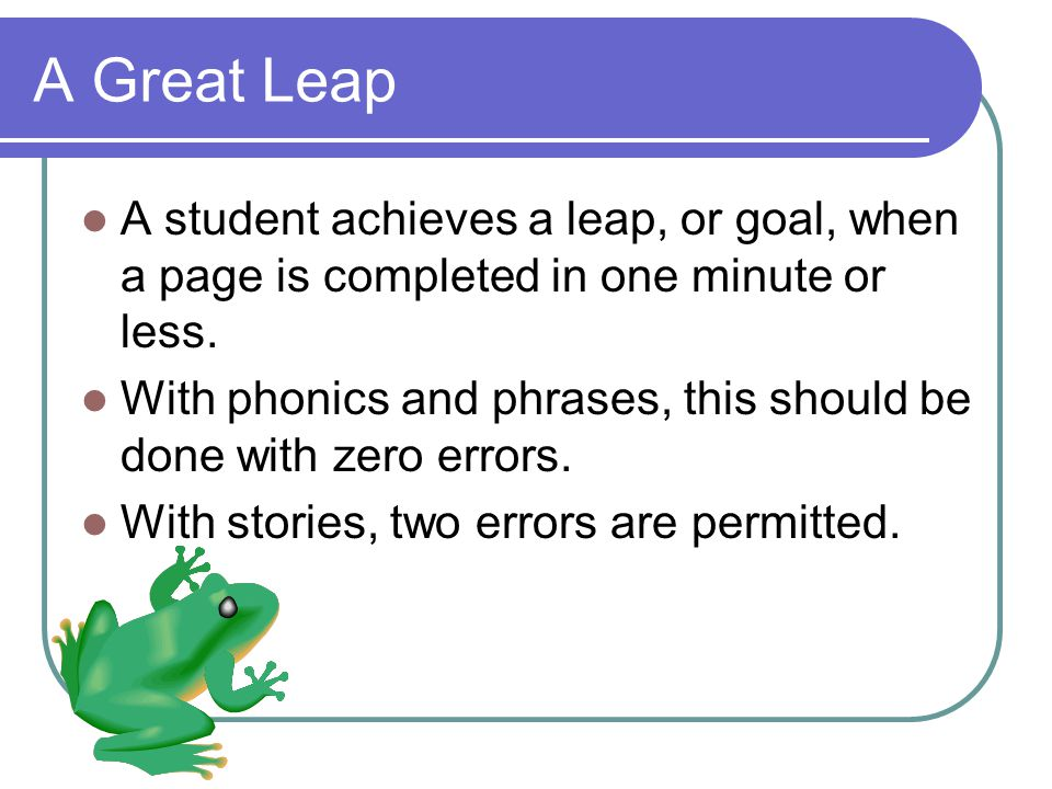 A Great Leap A student achieves a leap, or goal, when a page is completed in one minute or less.
