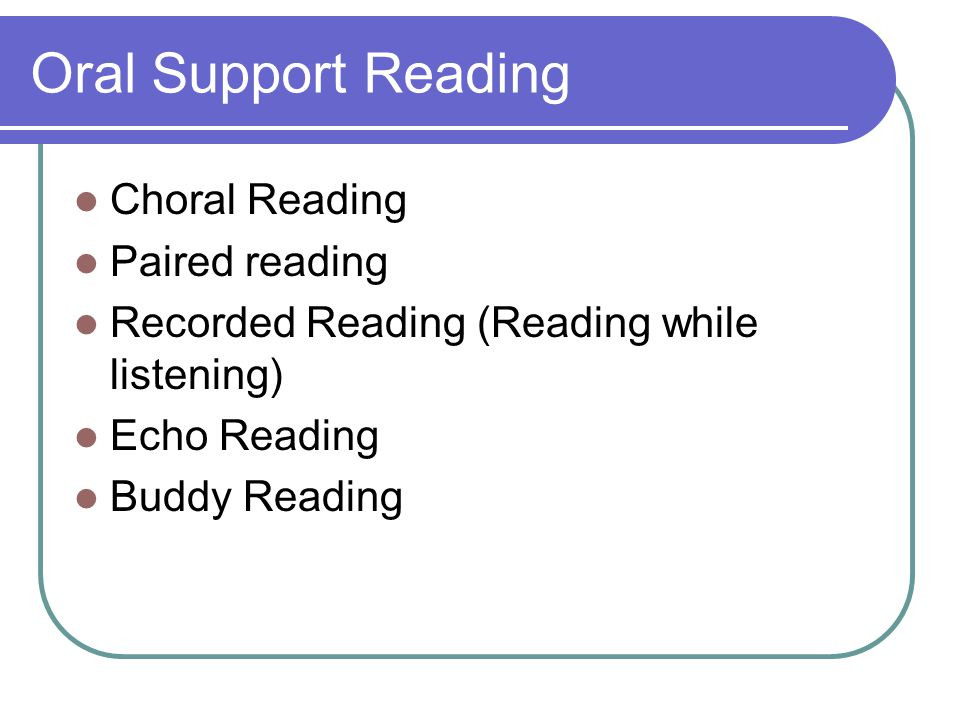 Oral Support Reading Choral Reading Paired reading