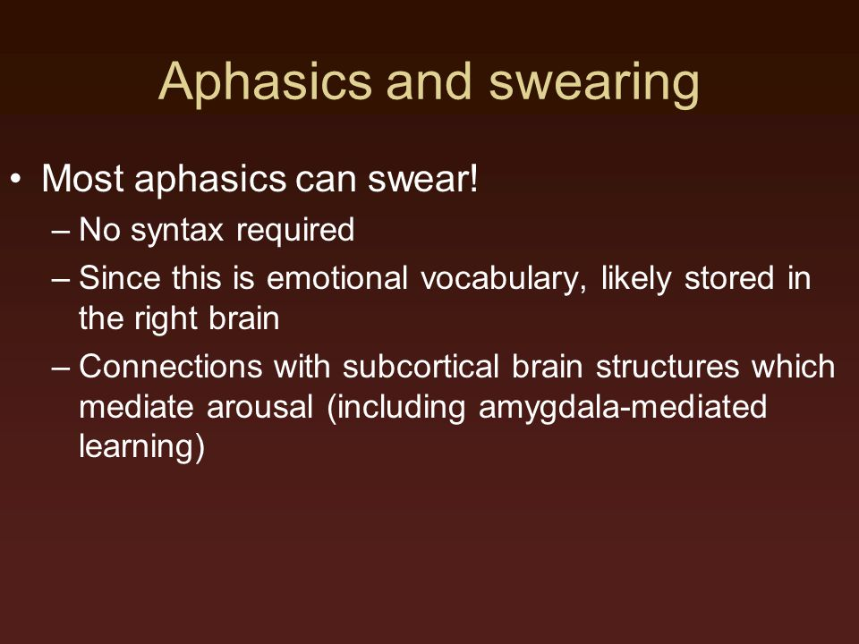 Aphasics and swearing Most aphasics can swear! No syntax required