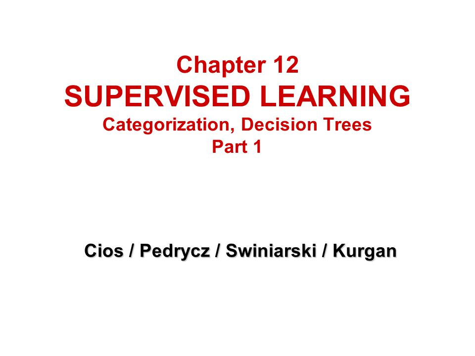 Chapter 12 SUPERVISED LEARNING Categorization, Decision Trees Part 1