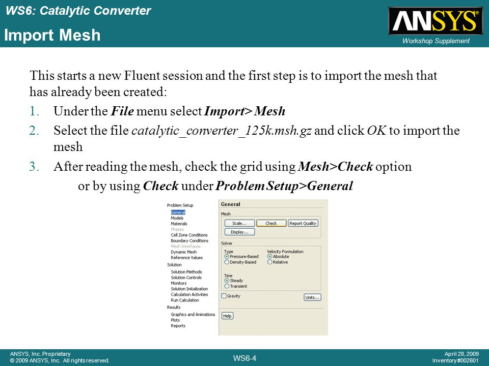 Import Mesh This starts a new Fluent session and the first step is to import the mesh that has already been created: