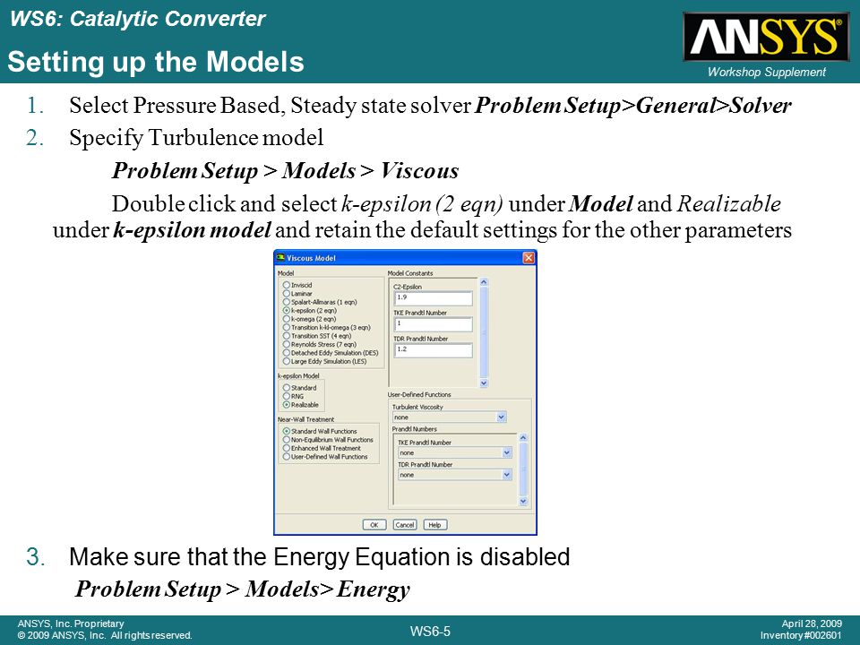 Setting up the Models Select Pressure Based, Steady state solver Problem Setup>General>Solver. Specify Turbulence model.