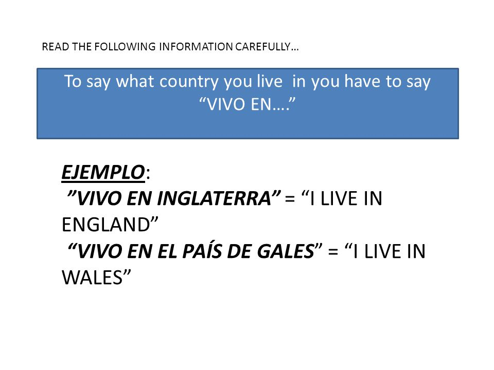 To say what country you live in you have to say