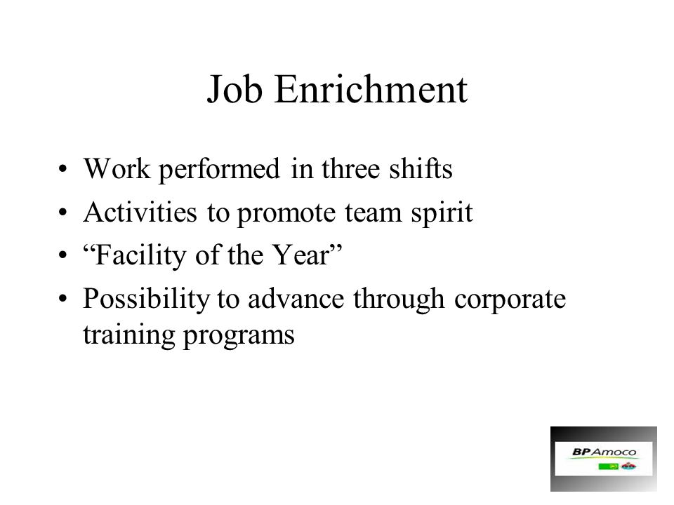 Job Enrichment Work performed in three shifts