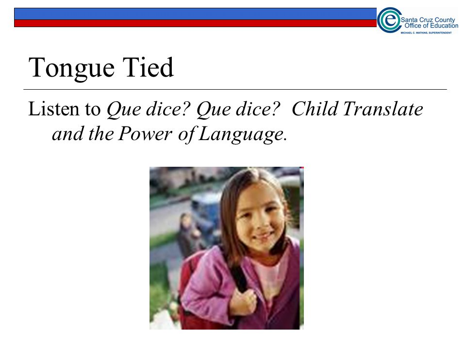Tongue Tied Listen to Que dice Que dice Child Translate and the Power of Language.