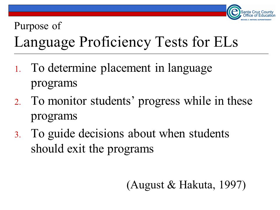 Purpose of Language Proficiency Tests for ELs