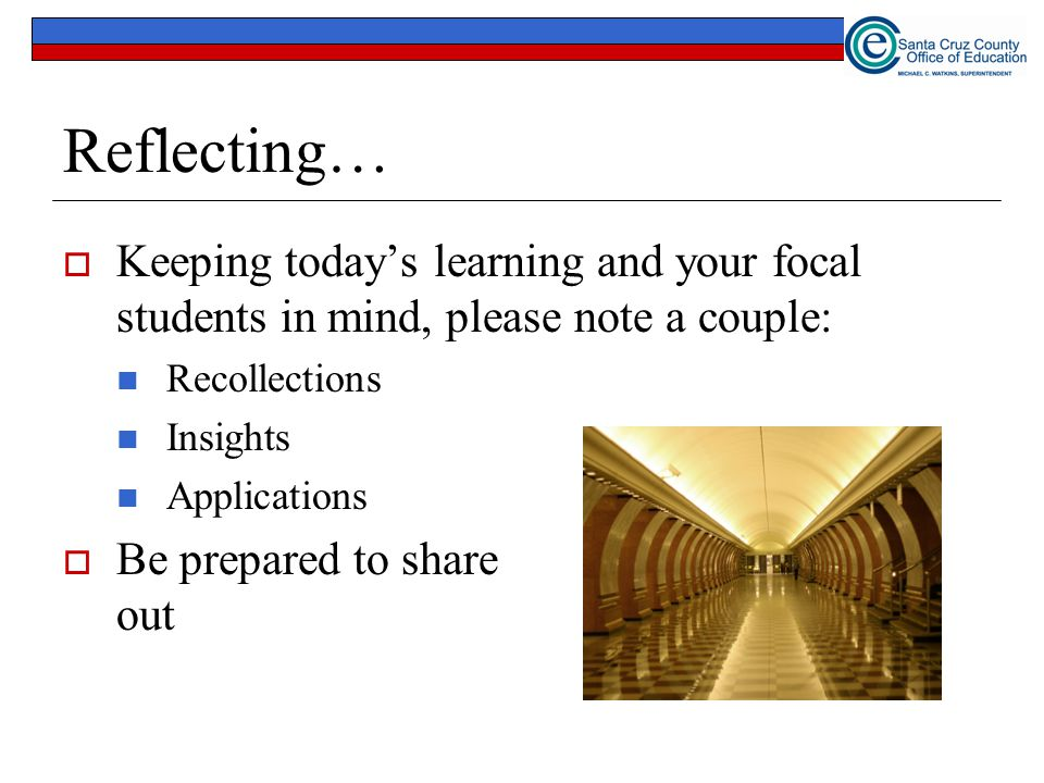 Reflecting… Keeping today's learning and your focal students in mind, please note a couple: Recollections.