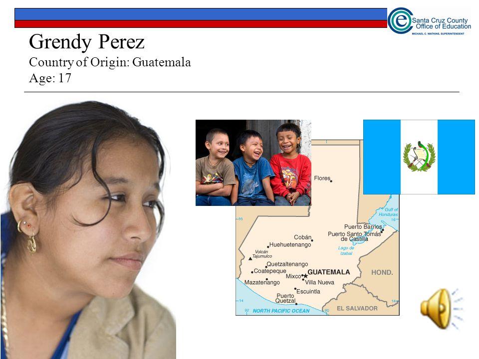 Grendy Perez Country of Origin: Guatemala Age: 17