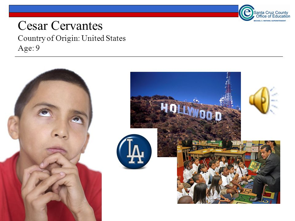 Cesar Cervantes Country of Origin: United States Age: 9