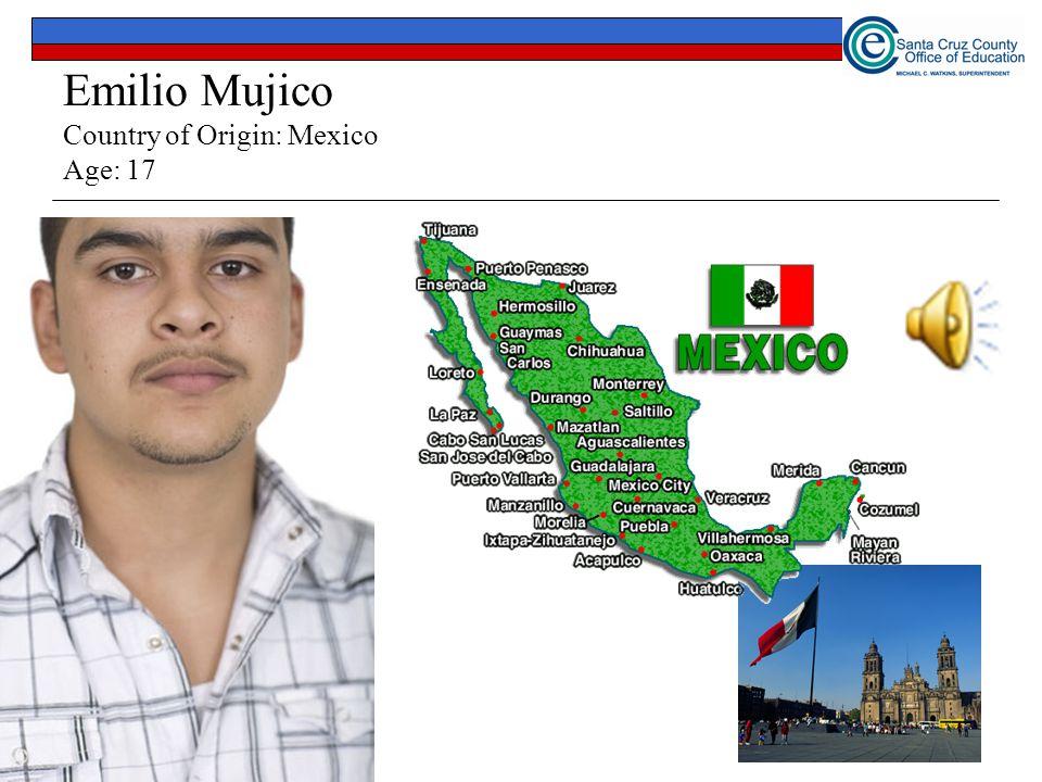 Emilio Mujico Country of Origin: Mexico Age: 17