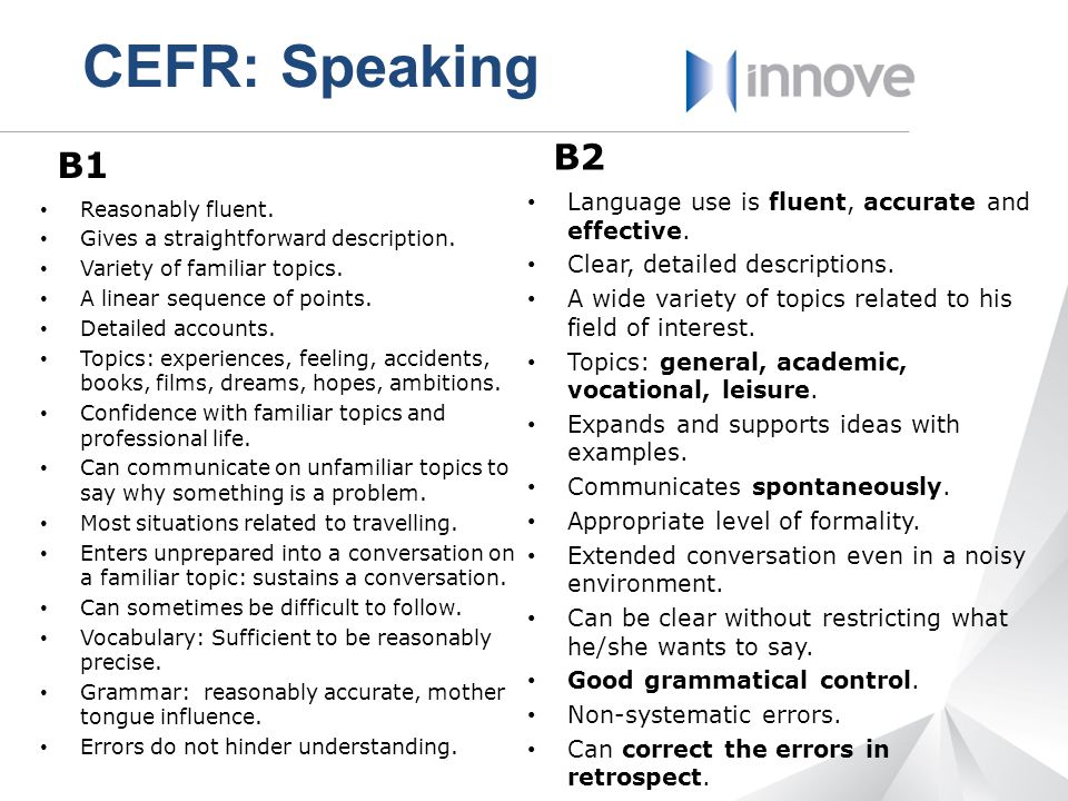 CEFR: Speaking B2 B1 Language use is fluent, accurate and effective.