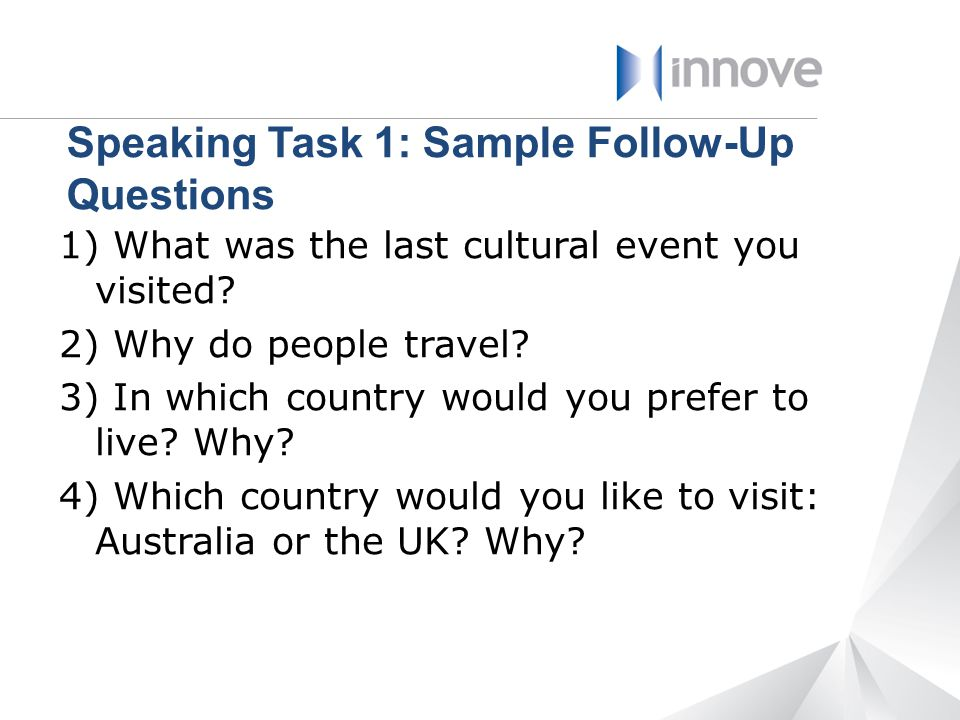 Speaking Task 1: Sample Follow-Up Questions