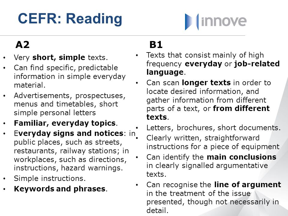 CEFR: Reading A2. B1. Texts that consist mainly of high frequency everyday or job-related language.