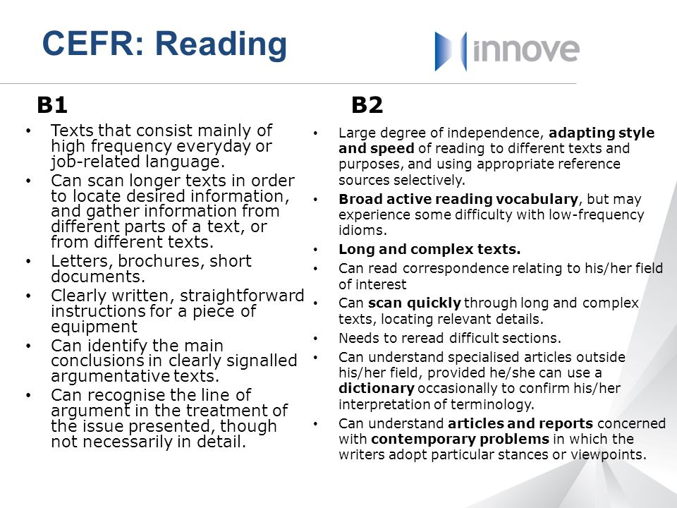 CEFR: Reading B1. B2. Texts that consist mainly of high frequency everyday or job-related language.