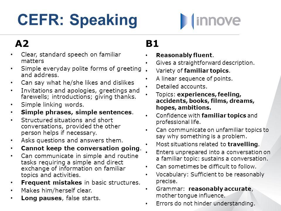 CEFR: Speaking A2 B1 Clear, standard speech on familiar matters