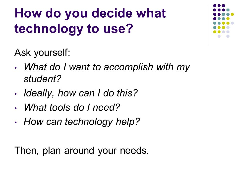 How do you decide what technology to use