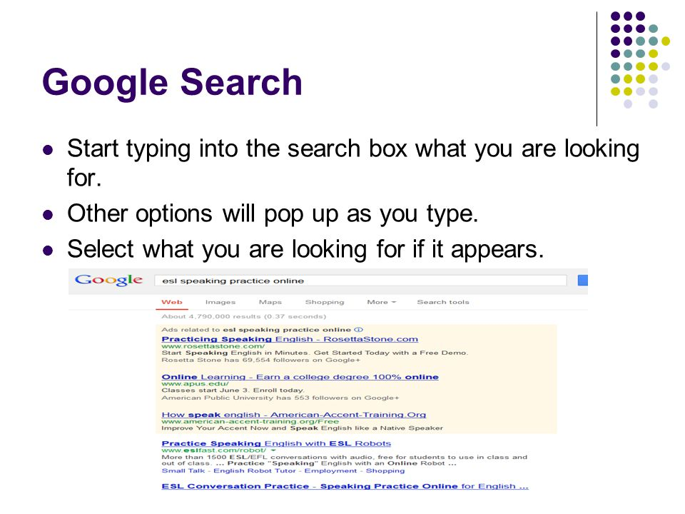 Google Search Start typing into the search box what you are looking for. Other options will pop up as you type.
