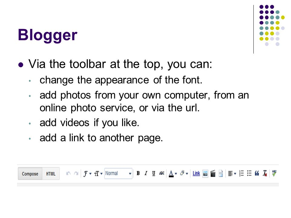 Blogger Via the toolbar at the top, you can: