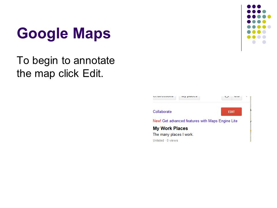 Google Maps To begin to annotate the map click Edit.