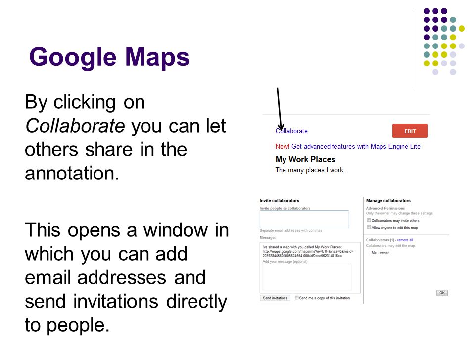 Google Maps By clicking on Collaborate you can let others share in the annotation.