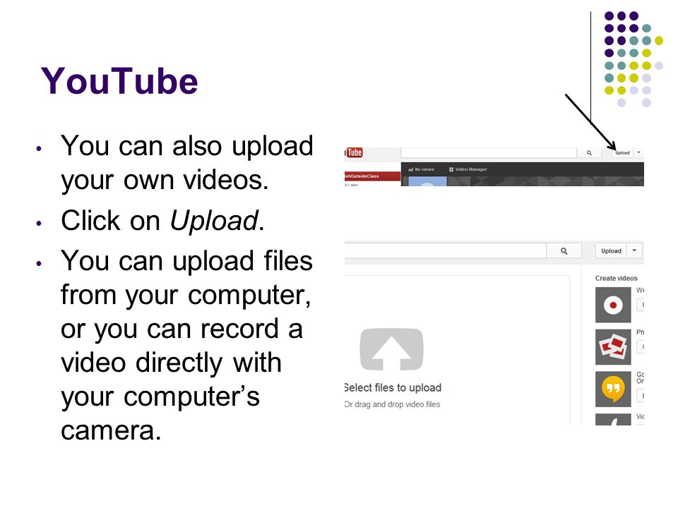 YouTube You can also upload your own videos. Click on Upload.