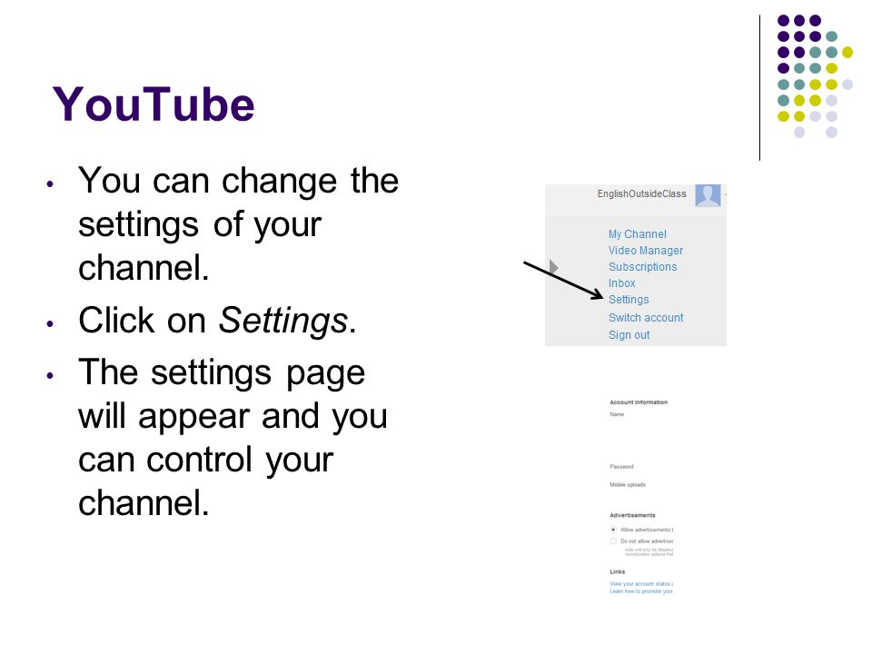 YouTube You can change the settings of your channel.