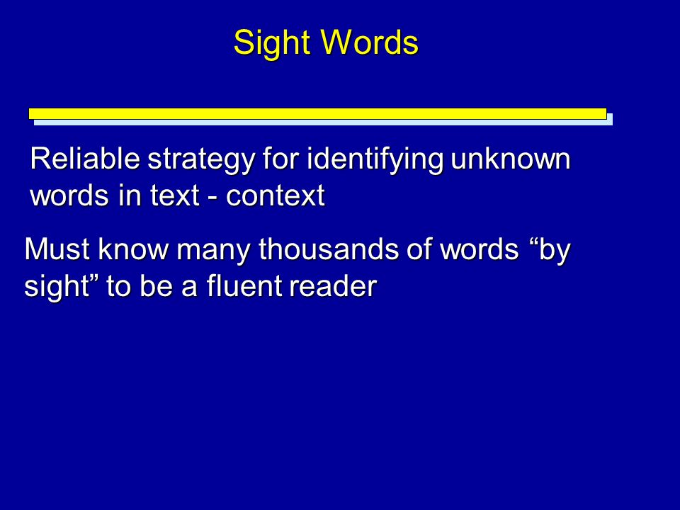 Sight Words Reliable strategy for identifying unknown words in text - context.