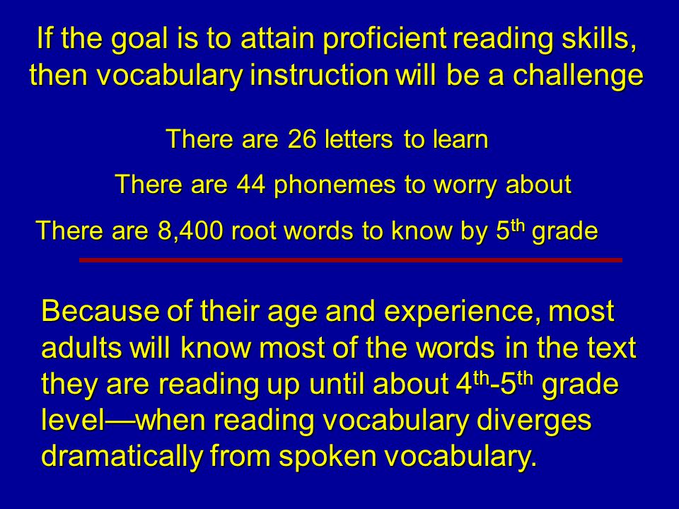 If the goal is to attain proficient reading skills, then vocabulary instruction will be a challenge