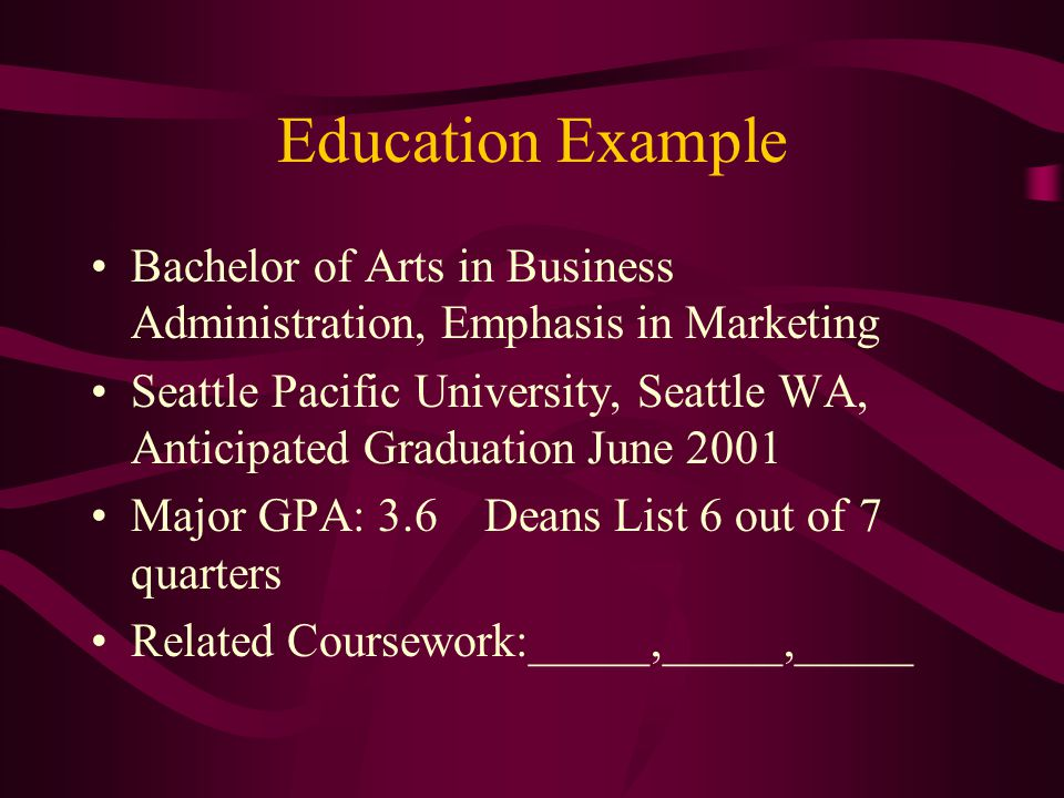 Education Example Bachelor of Arts in Business Administration, Emphasis in Marketing.
