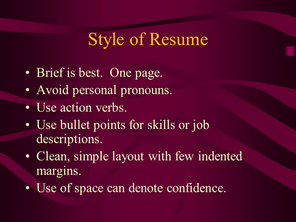 Style of Resume Brief is best. One page. Avoid personal pronouns.