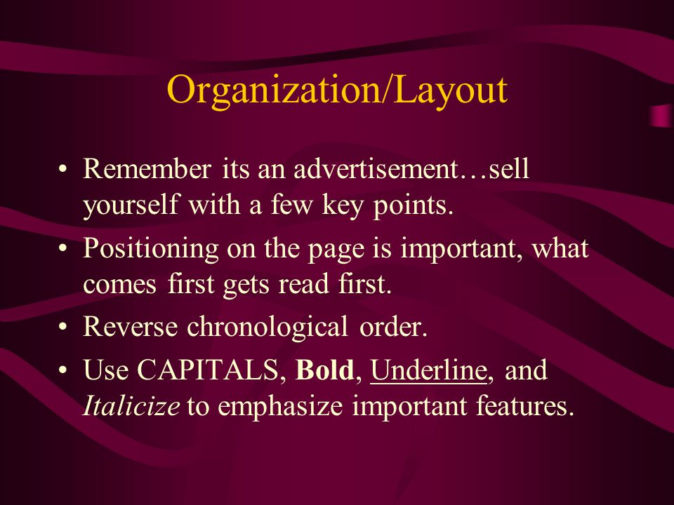 Organization/Layout Remember its an advertisement…sell yourself with a few key points.