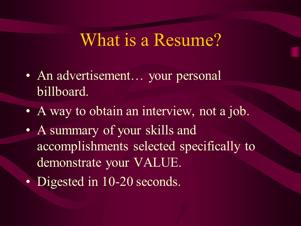 What is a Resume An advertisement… your personal billboard.