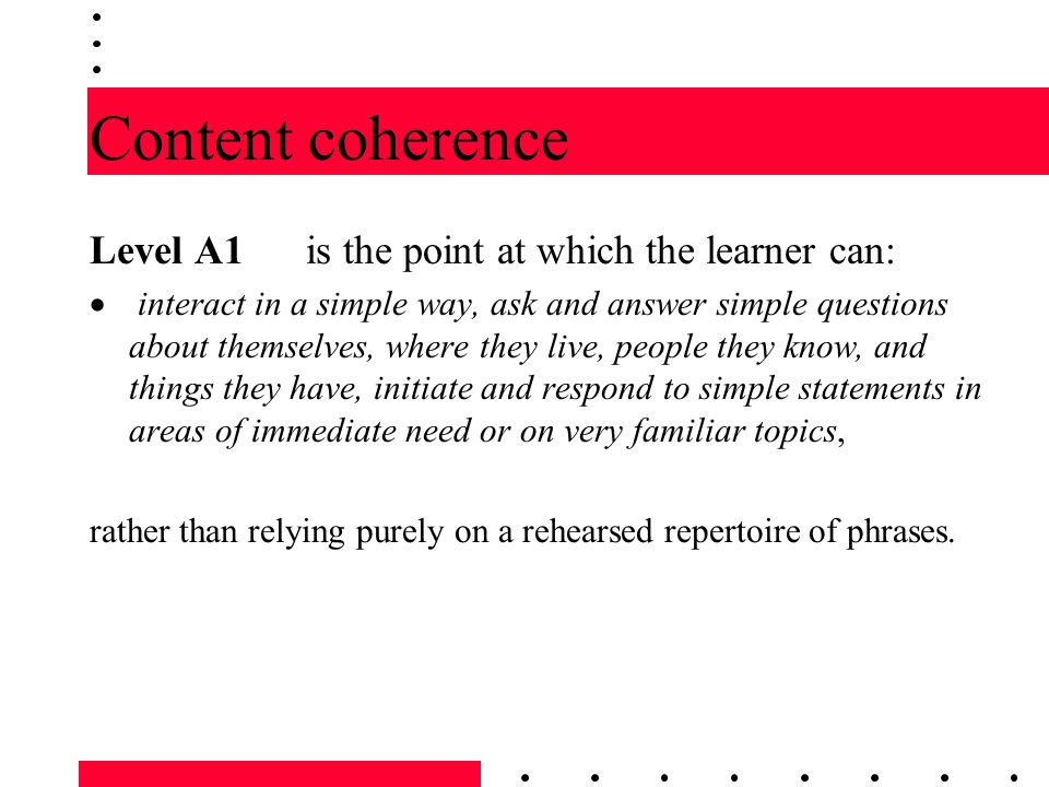 Content coherence Level A1 is the point at which the learner can: