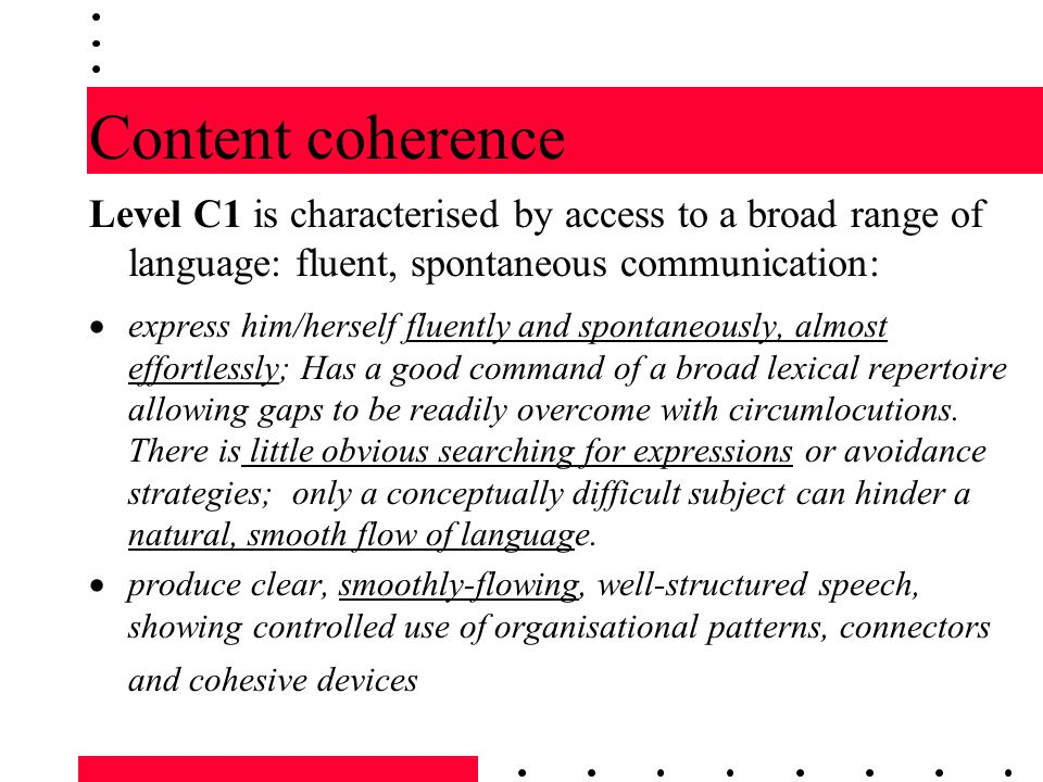 Content coherence Level C1 is characterised by access to a broad range of language: fluent, spontaneous communication: