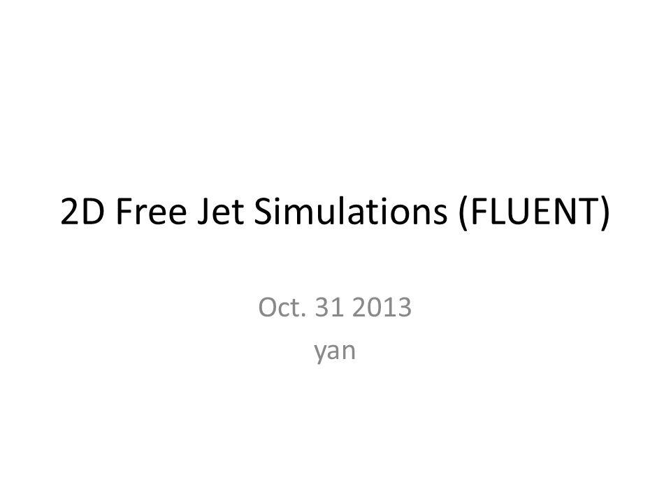 2D Free Jet Simulations (FLUENT)