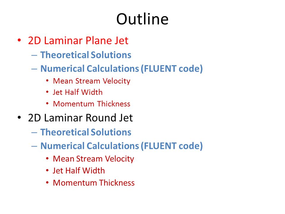 Outline 2D Laminar Plane Jet 2D Laminar Round Jet
