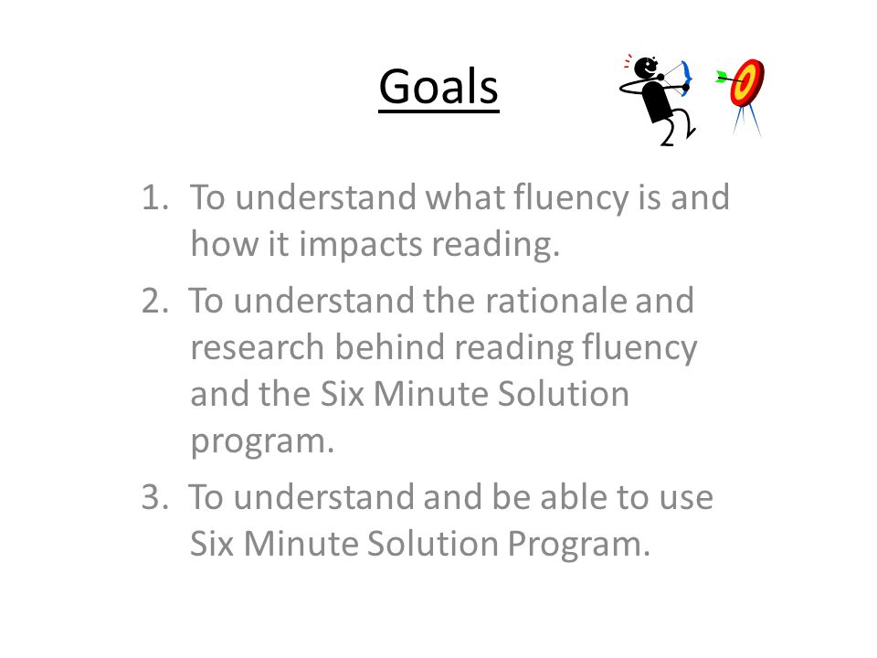Goals To understand what fluency is and how it impacts reading.