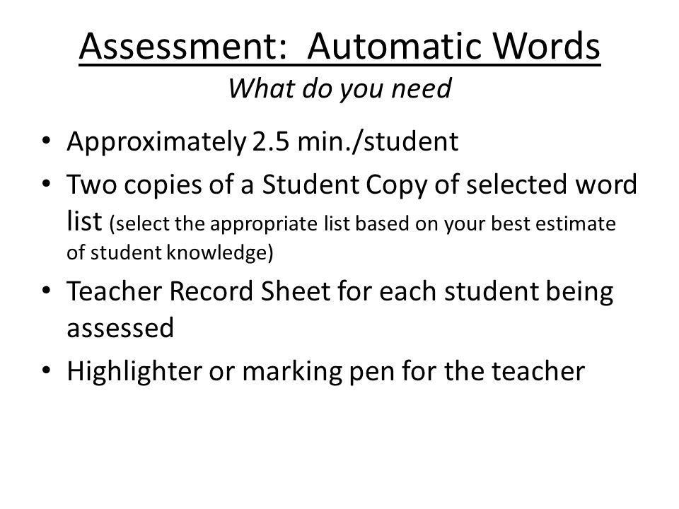 Assessment: Automatic Words What do you need